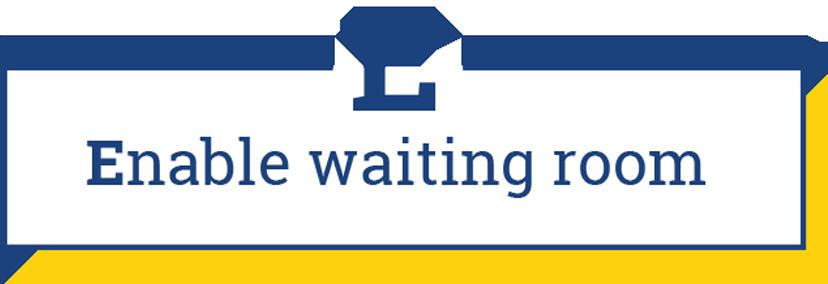 E: Enable waiting room