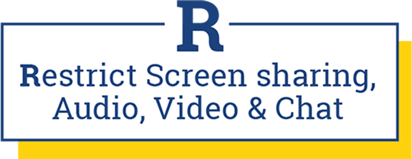 R: Restrict screen sharing, Audio, Video and Chat